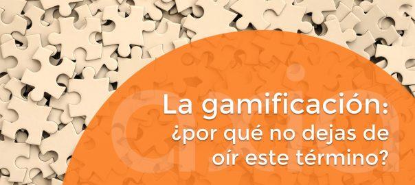La gamificación: ¿por qué no dejas de oír este término?